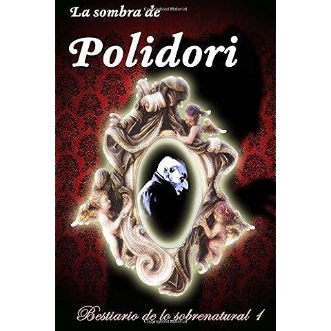 La sombra de Polidori: Volume 1 (Bestiario de lo sobrenatural)