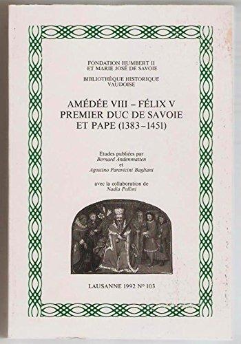 Amde VIII, Flix V premier duc de Savoie et pape (1338-1451)