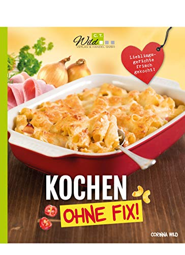Kochen ohne Fix!: Lieblingsgerichte frisch gekocht