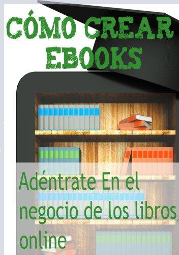 Cómo crear Ebooks. Adéntrate en el mundo de los libros online ...