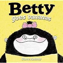 Betty Goes Bananas by Steve Antony (2014-12-23)