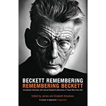 Beckett Remembering: Remembering Beckett: Unpublished Interviews with Samuel Beckett and Memories of Those Who Knew Him