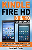 Kindle Fire HD 8 & 10 With Alexa User Guide: (New UPDATED 2020) The Complete User Guide With Step-by-Step Instructions. Master Your Kindle Fire HD 8 & 10 in 1 Hour!