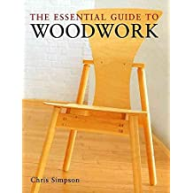[The Essential Guide to Woodwork] (By: Chris Simpson) [published: September, 2002]