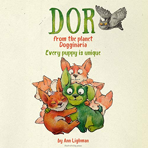 Book cover image for Dor from the planet Dogginaria: every puppy is unique