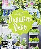 Draußen-Deko: DIY-Projekte für Garten, Terrasse und...