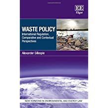 Waste Policy: International Regulation, Comparative and Contextual Perspectives (New Horizons in Environmental and Energy Law)