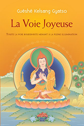 La Voie Joyeuse: Toute la voie bouddhiste menant à la pleine illumination par Guéshé Kelsang Gyatso