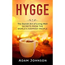 Hygge: The Danish Art of Living Well – Secrets From the World's Happiest People (English Edition)
