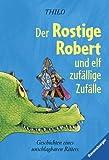 Der Rostige Robert und elf zufällige Zufälle: Geschichten eines unschlagbaren Ritters (Ravensburger Taschenbücher) - Thilo
