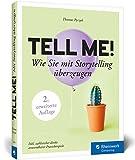 Tell me!: Wie Sie mit Storytelling überzeugen. Für alle, die im Beruf erfolgreich sein wollen