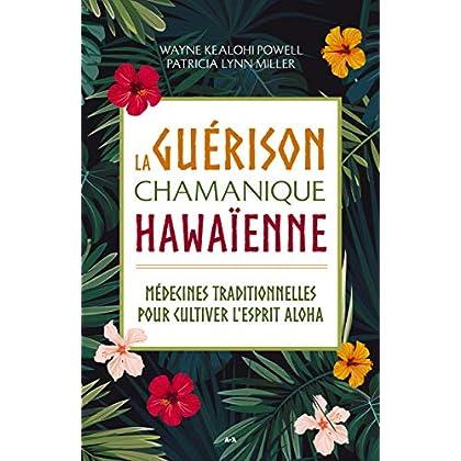 La guérison chamanique hawaïenne - Médecines traditionnelles pour cultiver l'esprit aloha