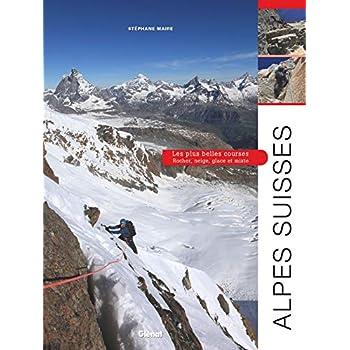 Alpes suisses, les plus belles courses: Rocher, neige, glace et mixte
