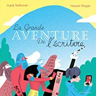 La grande aventure de l'écriture par Ingrid Seithumer