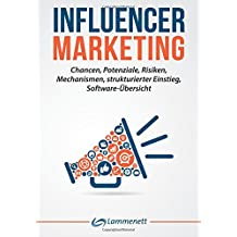 Influencer Marketing: Chancen, Potenziale, Risiken, Mechanismen,  strukturierter Einstieg, Software-Übersicht