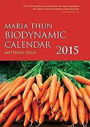 By Matthias K. Thun The Maria Thun Biodynamic Calendar 2015: 1 [Paperback]