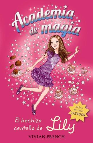 Academia de magia 1. El hechizo centella de Lily (Literatura Infantil (6-11 Años) - Academia De Magia) por Vivian French