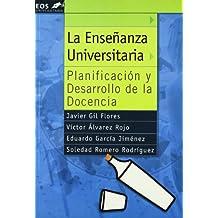 La Enseñanza Universitaria: Planificación y Desarrollo de la Docencia (EOS Universitaria)