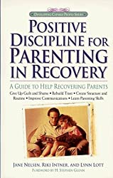Positive Discipline for Parenting in Recovery: A Guide to Help Recovering Parents (Developing Capable People) by Jane Nelsen (1996-04-06)