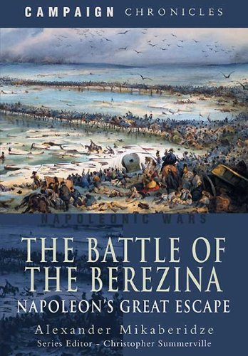 The Battle of the Berezina: Napoleon's Great Escape (Campaign Chronicles) por Alexander Mikaberidze