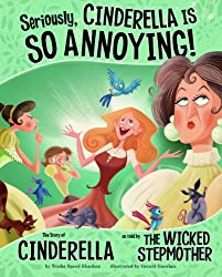 Seriously, Cinderella Is So Annoying!: The Story of Cinderella as Told by the Wicked Stepmother (Other Side of the Story (Library))