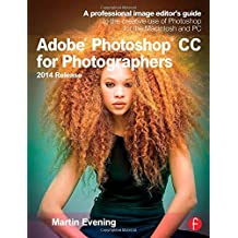Adobe Photoshop CC for Photographers, 2014 Release: A professional image editor's guide to the creative use of Photoshop for the Macintosh and PC by Martin Evening (2014-10-23)