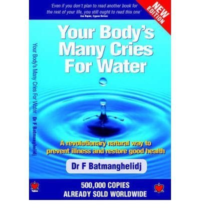 Your Body's Many Cries for Water: A Revolutionary Natural Way to Prevent Illness and Restore Good Health by F. Batmanghelidj (2007-07-01)