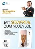 Der interaktive Jobcoach - Mit Sexappeal zum neuen Job (Schriftliche Bewerbung, das perfekte Anschreiben, im Vorstellungsgespräch überzeugen)