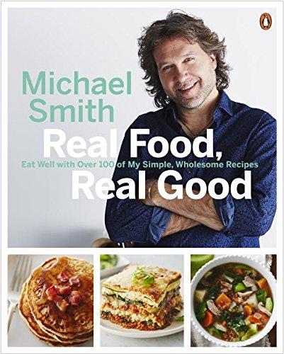 Real Food, Real Good: Eat Well With Over 100 of My Simple, Wholesome Recipes