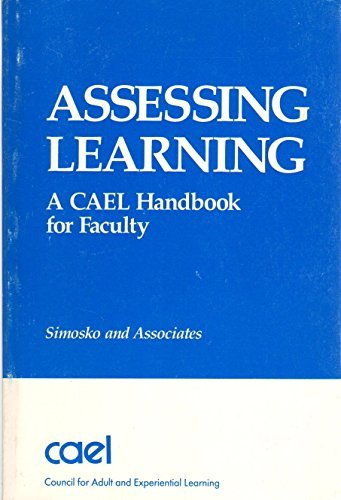 Assessing Learning: A CAEL Handbook for Faculty by Susan Simosko (1988-08-01)