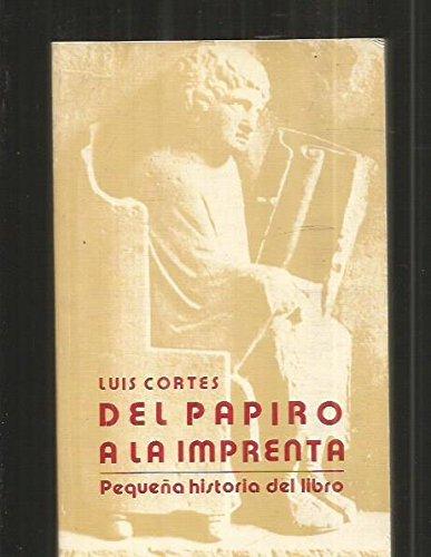DEL PAPIRO A LA IMPRENTA - Pequeña Historia Del Libro