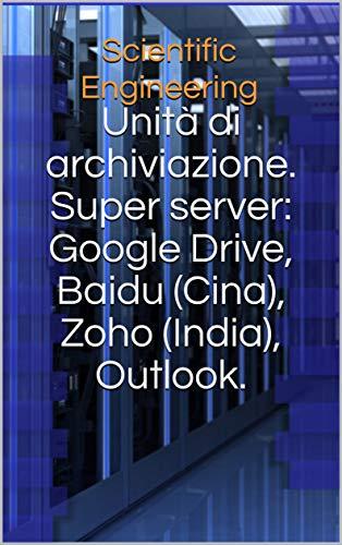 Unità di archiviazione.  Super server: Google Drive, Baidu (Cina), Zoho (India), Outlook. (Logistica. Aeronautica. Automotive. Ocio. Storia. Vol. 7) (Italian Edition)
