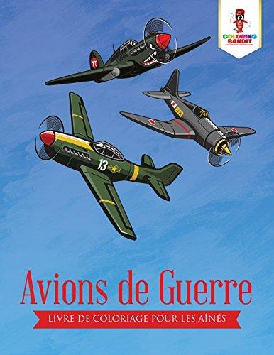 Avions de Guerre : Livre de Coloriage pour les Ans