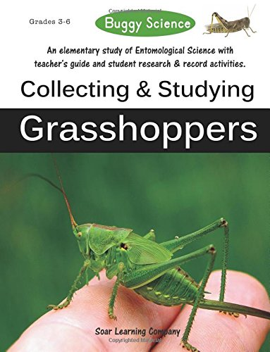 Buggy Science: Collecting and Studying Grasshoppers: Volume 1 (Buggy Science: Collecting and Studying Insects)
