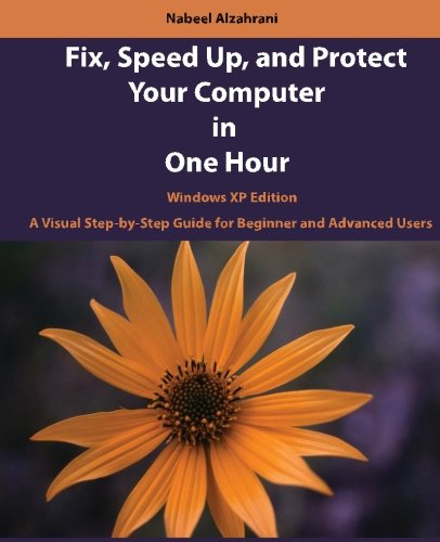 Fix, Speed Up, and Protect Your Computer in One Hour: Windows XP Edition
