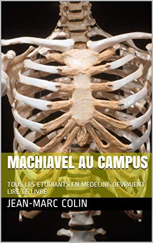 Couverture du livre MACHIAVEL AU CAMPUS: TOUS LES CANDIDATS AU CONCOURS DE MEDECINE DEVRAIENT LIRE CE LIVRE