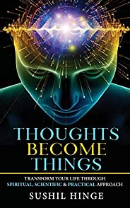 Thoughts Become Things: Transform Your Life Through Spiritual, Scientific & Practical Approach Paper