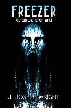 Freezer: The Complete Horror Series (English Edition) di [Wright, J. Joseph]