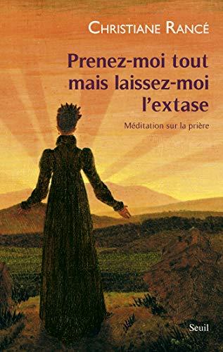 Prenez-moi tout mais laissez-moi l'extase - Méditation sur la prière (French Edition)