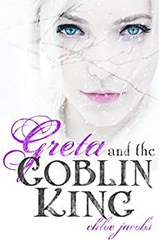 Greta and the Goblin King (Mylena Chronicles Book 1) by [Jacobs, Chloe]