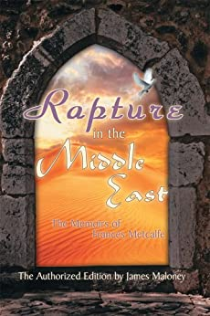 Rapture in the Middle East: The Memoirs of Frances Metcalfe (English Edition) di [Maloney, James]