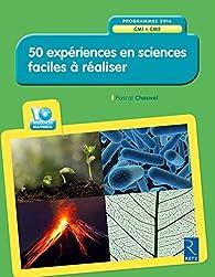 50 expériences en sciences faciles à réaliser par Pascal Chauvel
