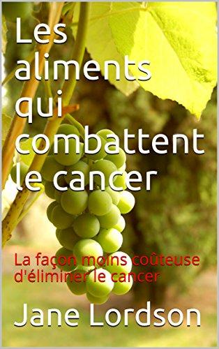 Les aliments qui combattent le cancer: La faon moins coteuse d'liminer le cancer