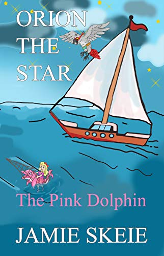 Orion the Star: The Pink Dolphin by Jamie Skeie