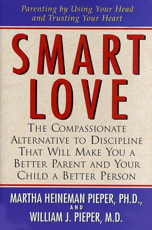 Smart Love: The Compassionate Alternative to Discipline That Will Make You a Better Parent and Your Child a Better Person by Martha Heineman Pieper (2001-05-25)