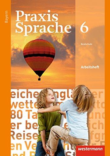 Praxis Sprache - Ausgabe 2016 für Bayern: Arbeitsheft 6