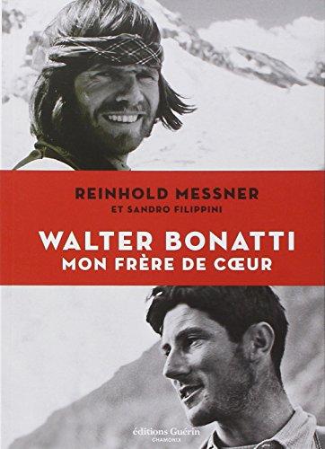Walter Bonatti, mon frère de coeur par Reinhold Messner, Sandro Filippini