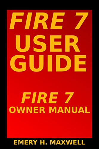 Fire 7 User Guide: Fire 7 Owner Manual (English Edition) (Manual Owners Amazon Fire)