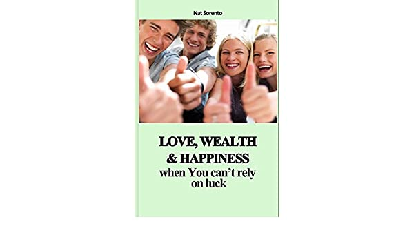 Love, Wealth and Happiness When You Cant Rely On Luck