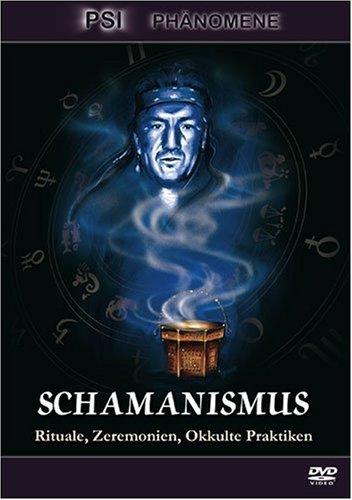 Schamanismus - Rituale, Zeremonien, Okkulte Praktiken